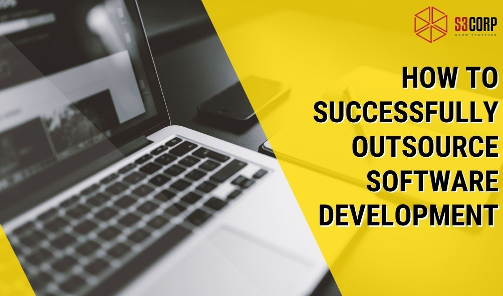 How To Successfully Outsource Software Development S3Corp