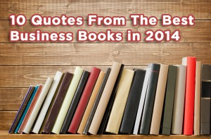 10 Quotes and Tips From My Favorite Business Books of 2014